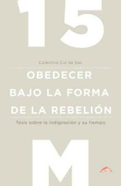 15M. Obedecer bajo la forma de la rebelión - Colectivo Cul de Sac