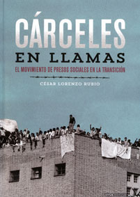 Cárceles en llamas. El movimiento de presos sociales enla transición - César Lorenzo Rubio
