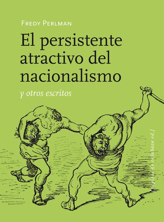 El persistente atractivo del nacionalismo y otros textos - Fredy Perlman